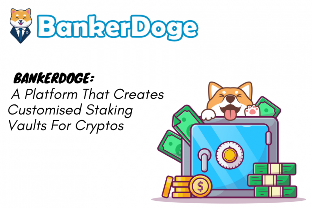 BankerDoge: Platform yang Menciptakan Staking Vaults yang Disesuaikan untuk Cryptos